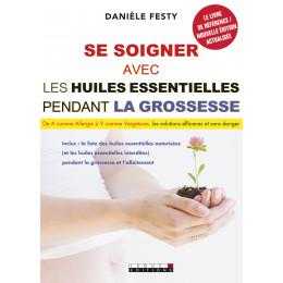 Quelles huiles essentielles pendant ma grossesse (Danièle Festy)