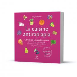 La cuisine antiraplapla - carnet de 60 recettes crues - Automne hiver