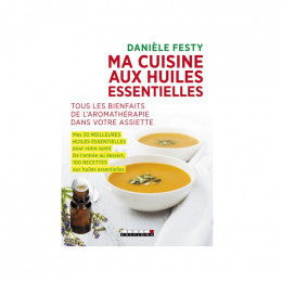 Ma cuisine aux huiles essentielles - Danièle Festy